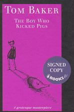 The Boy Who Kicked Pigs by Tom Baker