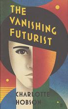 The Vanishing Futurist by Charlotte Hobson