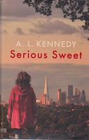 Serious Sweet by A L  Kennedy