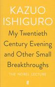 My Twentieth Century Evening and Other Small Breakthroughs. The Nobel Lecture. by Kazuo Ishiguro