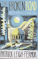 The Broken Road - From the Iron Gates to Mount Athos by Patrick  Leigh Fermor