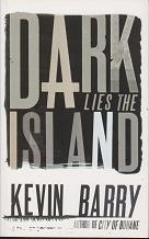 Dark Lies the Island by Kevin  Barry