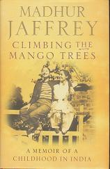 Climbing the Mango Trees : A Memoir of a Childhood in India by Madhur Jaffrey
