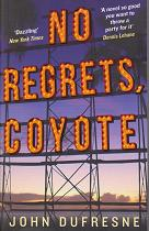 No Regrets, Coyote by John  Dufresne