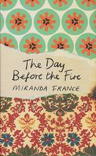 The Day Before the Fire by Miranda France